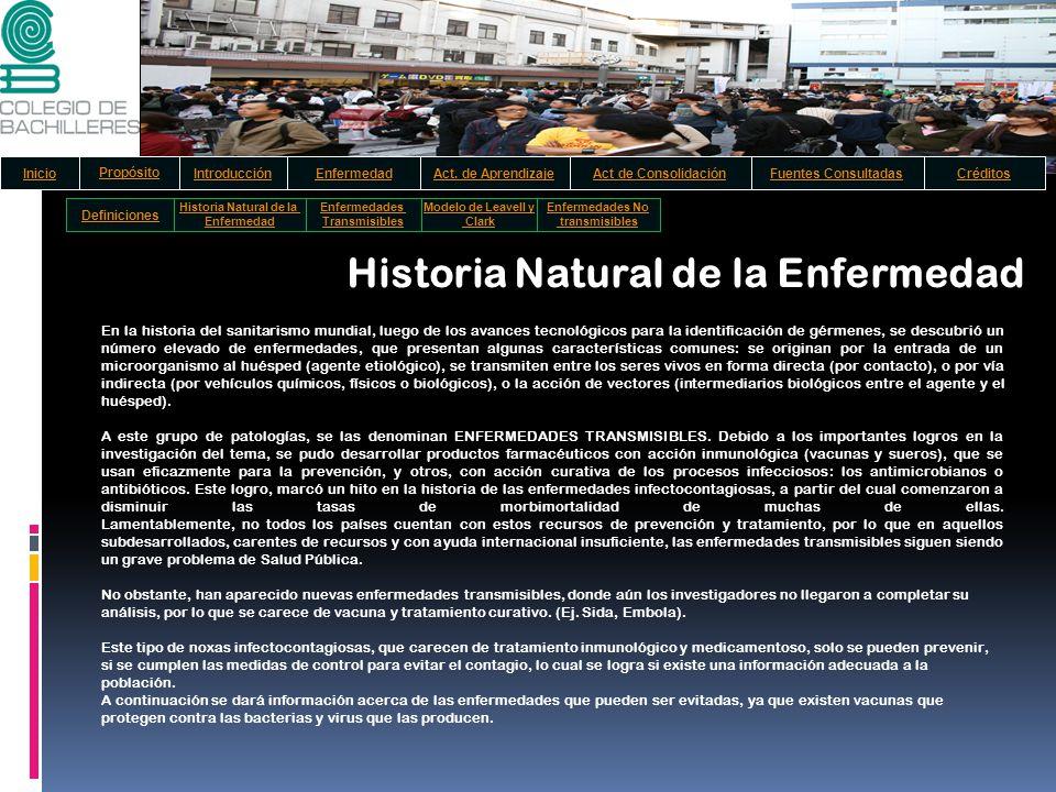 Historia Natural de la Enfermedad En la historia del sanitarismo mundial, luego de los avances tecnológicos para la identificación de gérmenes, se des