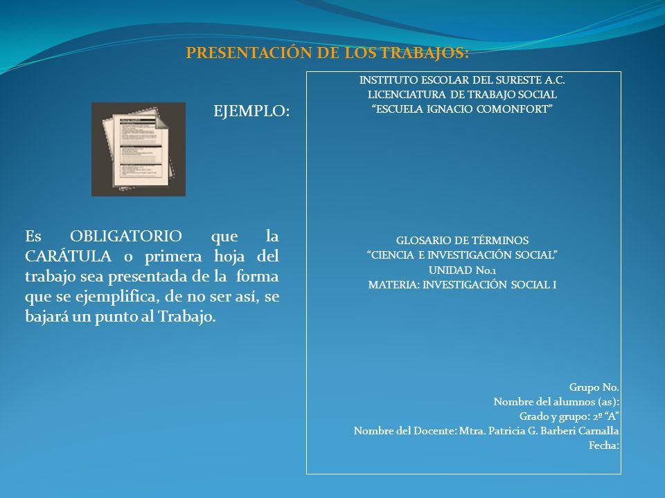 PRESENTACIÓN DE LOS TRABAJOS: INSTITUTO ESCOLAR DEL SURESTE A.C. LICENCIATURA DE TRABAJO SOCIAL ESCUELA IGNACIO COMONFORT GLOSARIO DE TÉRMINOS CIENCIA