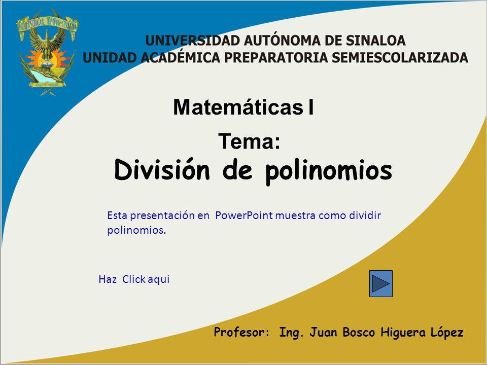 División de polinomios Esta presentación en PowerPoint muestra como dividir polinomios. Haz Click aqui Matemáticas I Tema: Profesor: Ing. Juan Bosco H