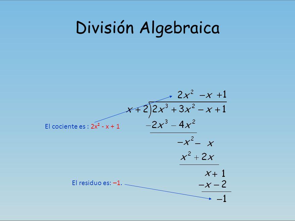 División Algebraica El residuo es: –1. El cociente es : 2x² - x + 1