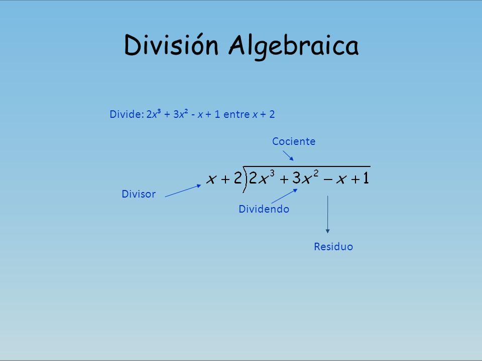 División Algebraica Divide: 2x³ + 3x² - x + 1 entre x + 2 Divisor Cociente Dividendo Residuo