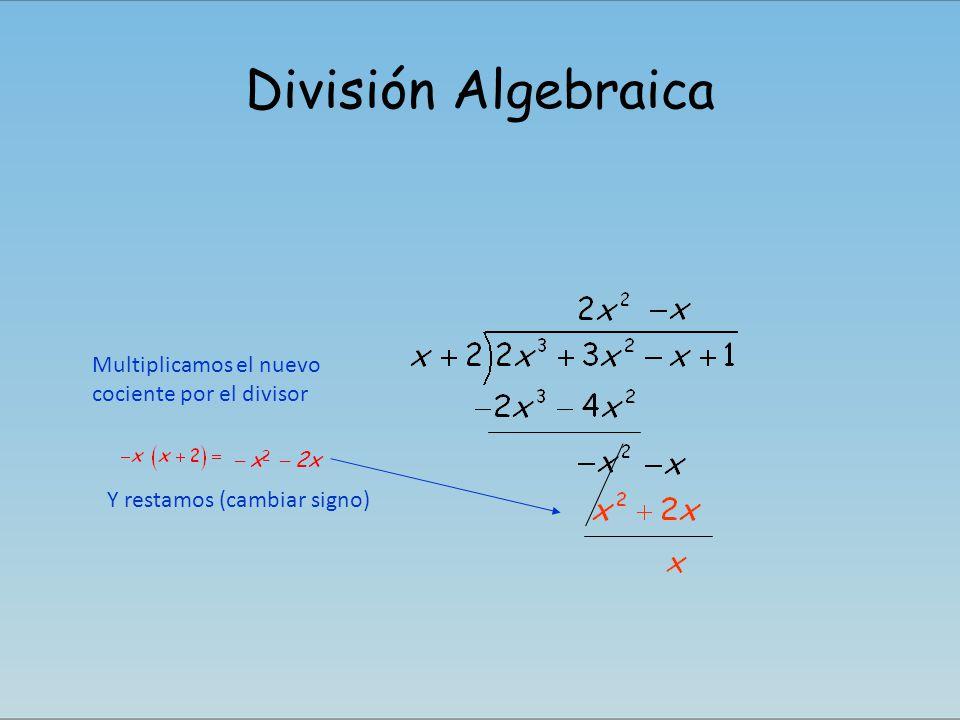 División Algebraica Multiplicamos el nuevo cociente por el divisor Y restamos (cambiar signo) – x2x2 – 2x