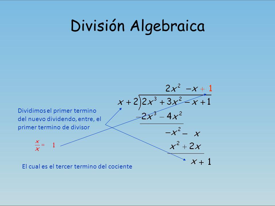 División Algebraica Dividimos el primer termino del nuevo dividendo, entre, el primer termino de divisor El cual es el tercer termino del cociente