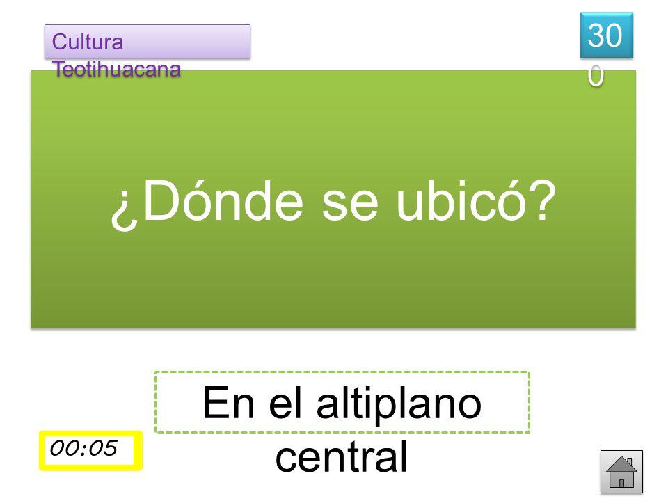 ¿Dónde se ubicó? 30 0 Cultura Teotihuacana En el altiplano central 00:01 00:02 00:03 00:04 00:05