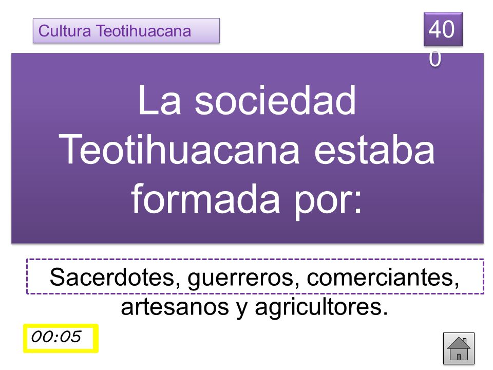 Sacerdotes, guerreros, comerciantes, artesanos y agricultores. La sociedad Teotihuacana estaba formada por: 40 0 Cultura Teotihuacana 00:0100:02 00:03