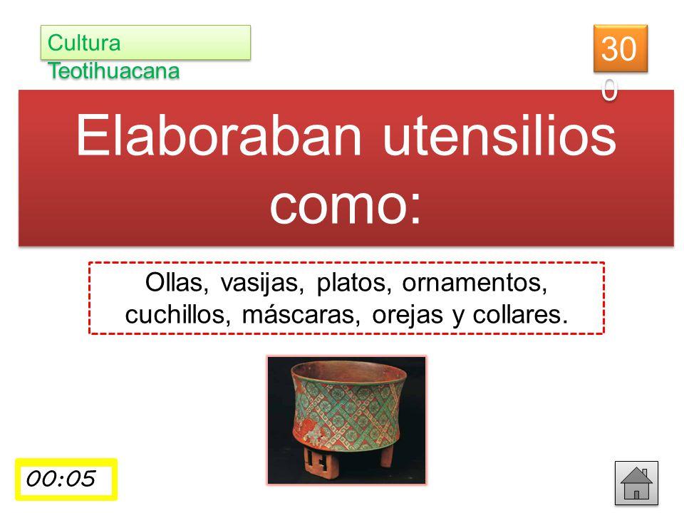 Elaboraban utensilios como: Ollas, vasijas, platos, ornamentos, cuchillos, máscaras, orejas y collares. 30 0 Cultura Teotihuacana 00:0100:02 00:03 00: