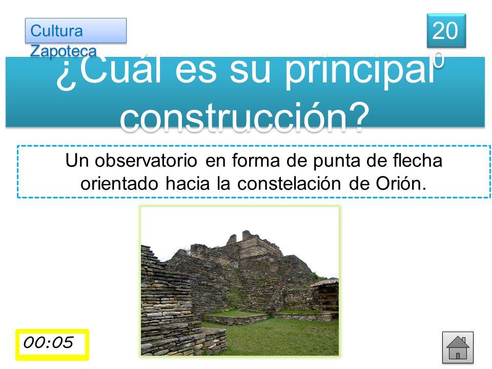 ¿Cuál es su principal construcción? Un observatorio en forma de punta de flecha orientado hacia la constelación de Orión. 20 0 Cultura Zapoteca 00:01