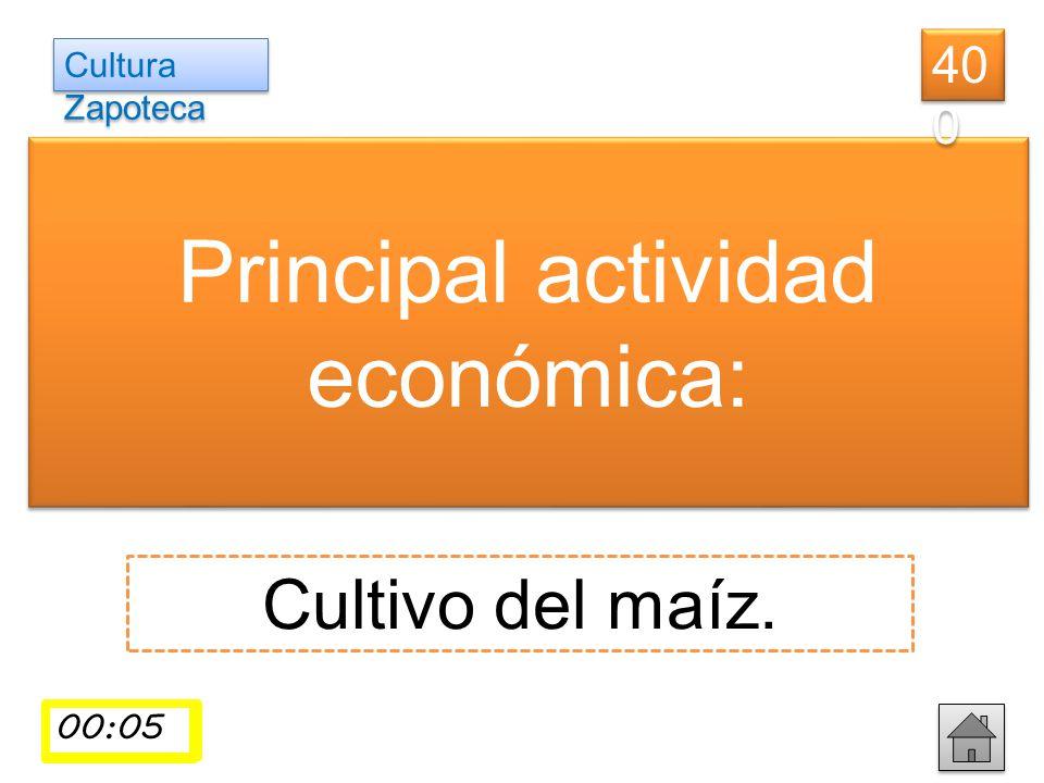 Principal actividad económica: Cultivo del maíz. 40 0 Cultura Zapoteca 00:0100:02 00:0300:04 00:05