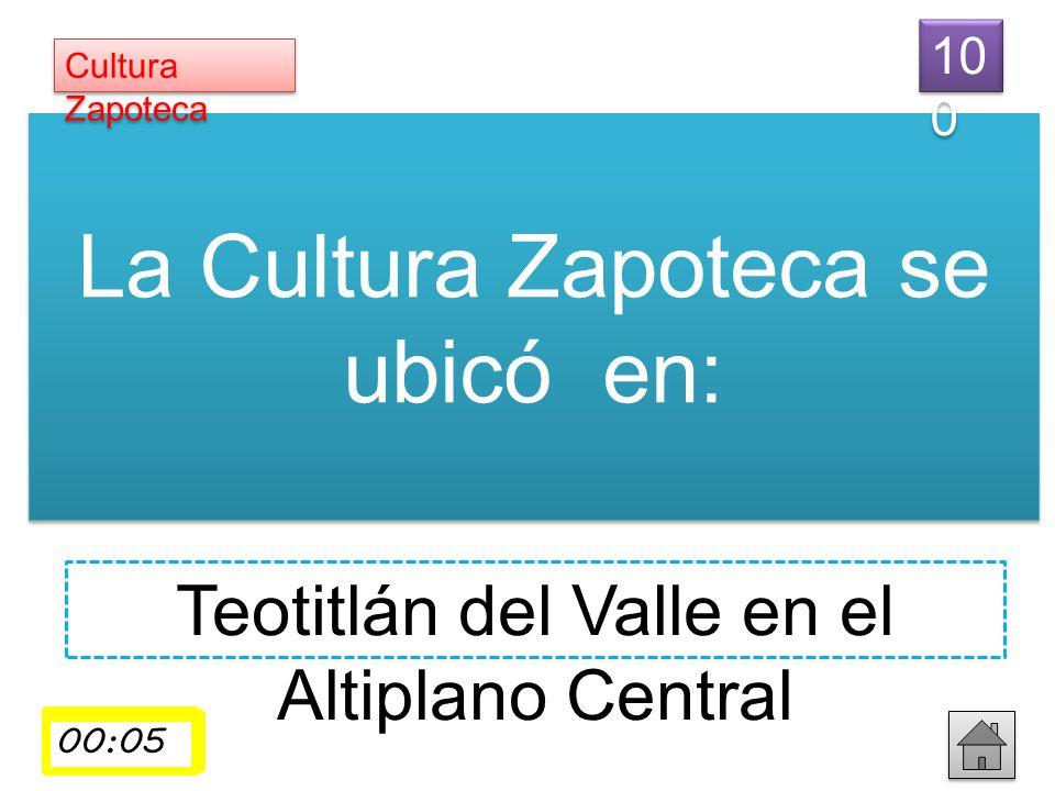 La Cultura Zapoteca se ubicó en: Teotitlán del Valle en el Altiplano Central Cultura Zapoteca 10 0 00:01 00:02 00:03 00:04 00:05