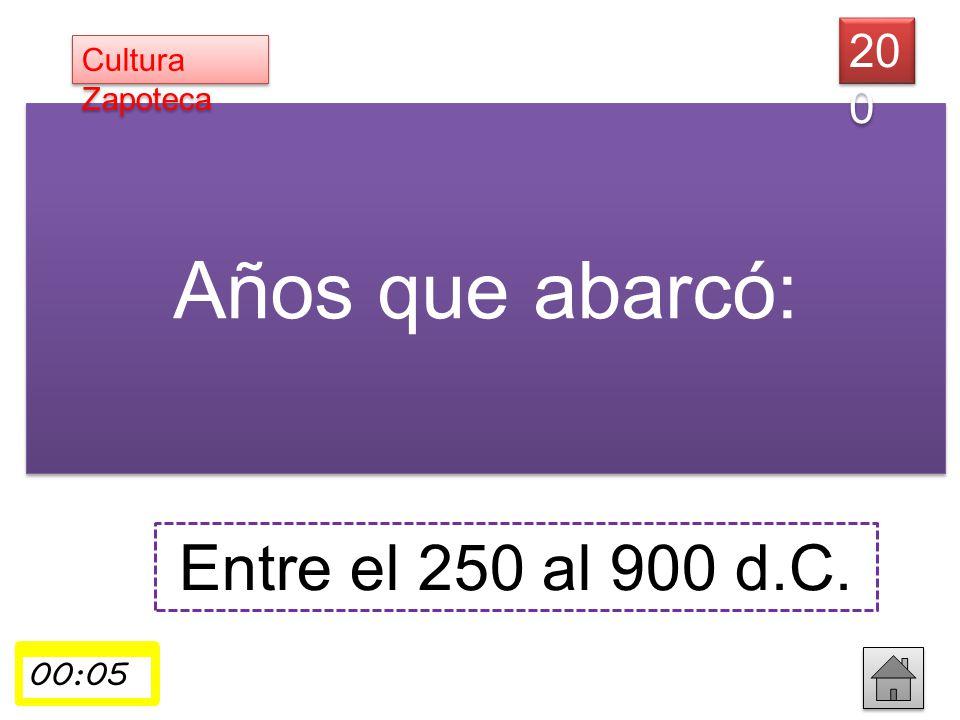 Años que abarcó: Entre el 250 al 900 d.C. 20 0 Cultura Zapoteca 00:01 00:02 00:0300:04 00:05