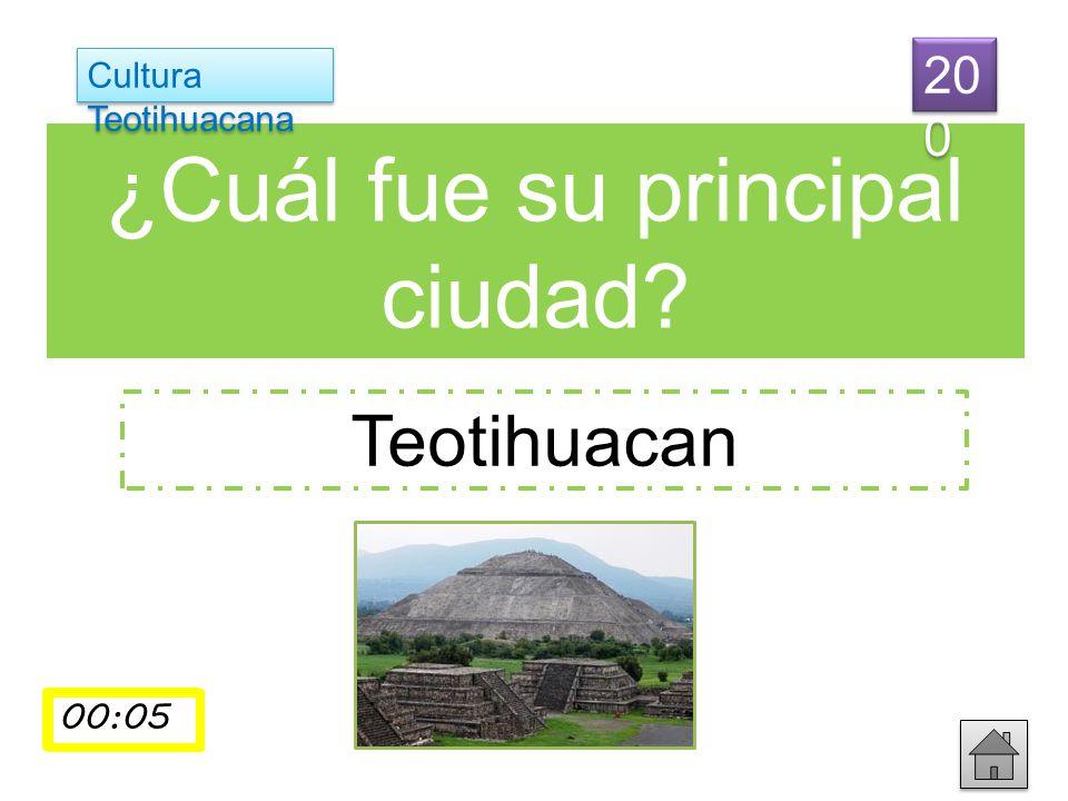 ¿Cuál fue su principal ciudad? Teotihuacan Cultura Teotihuacana 20 0 00:0100:02 00:03 00:0400:05