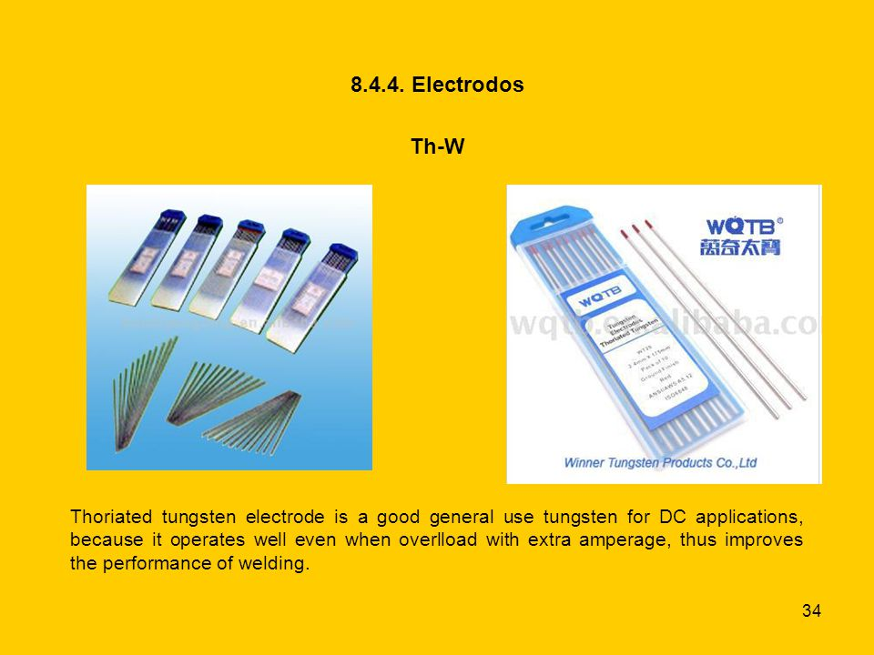 34 8.4.4. Electrodos Th-W Thoriated tungsten electrode is a good general use tungsten for DC applications, because it operates well even when overlloa