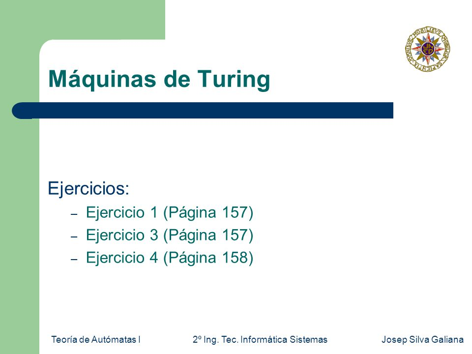 Teoría de Autómatas I2º Ing. Tec. Informática SistemasJosep Silva Galiana Máquinas de Turing Ejercicios: – Ejercicio 1 (Página 157) – Ejercicio 3 (Pág