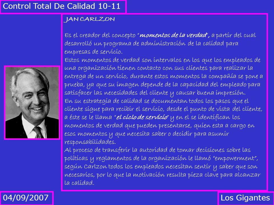 Los Gigantes 04/09/2007 Control Total De Calidad 10-11 JAN CARLZON Es el creador del concepto momentos de la verdad, a partir del cual desarrolló un p