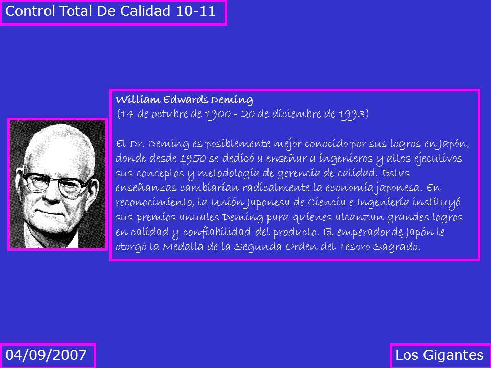 Los Gigantes 04/09/2007 Control Total De Calidad 10-11 William Edwards Deming (14 de octubre de 1900 - 20 de diciembre de 1993) El Dr. Deming es posib
