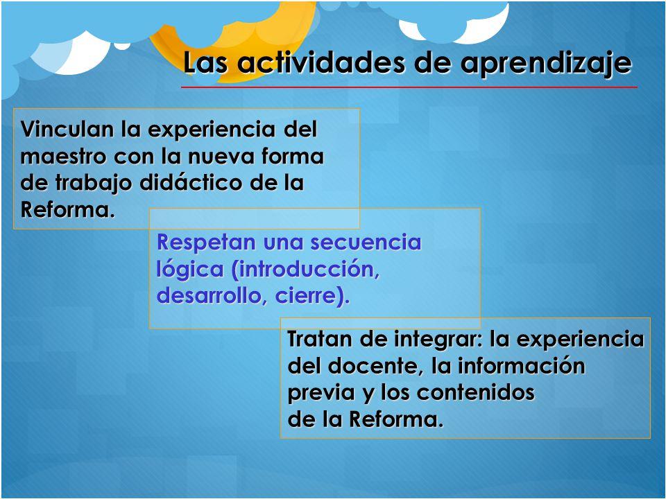 Las actividades de aprendizaje Vinculan la experiencia del maestro con la nueva forma de trabajo didáctico de la Reforma.