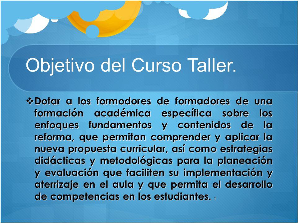 Objetivo del Curso Taller. Dotar a los formodores de formadores de una formación académica específica sobre los enfoques fundamentos y contenidos de l