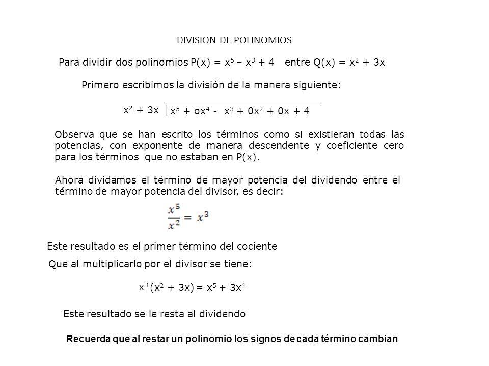 Para dividir dos polinomios P(x) = x 5 – x 3 + 4 entre Q(x) = x 2 + 3x DIVISION DE POLINOMIOS x 5 + ox 4 - x 3 + 0x 2 + 0x + 4 Primero escribimos la d