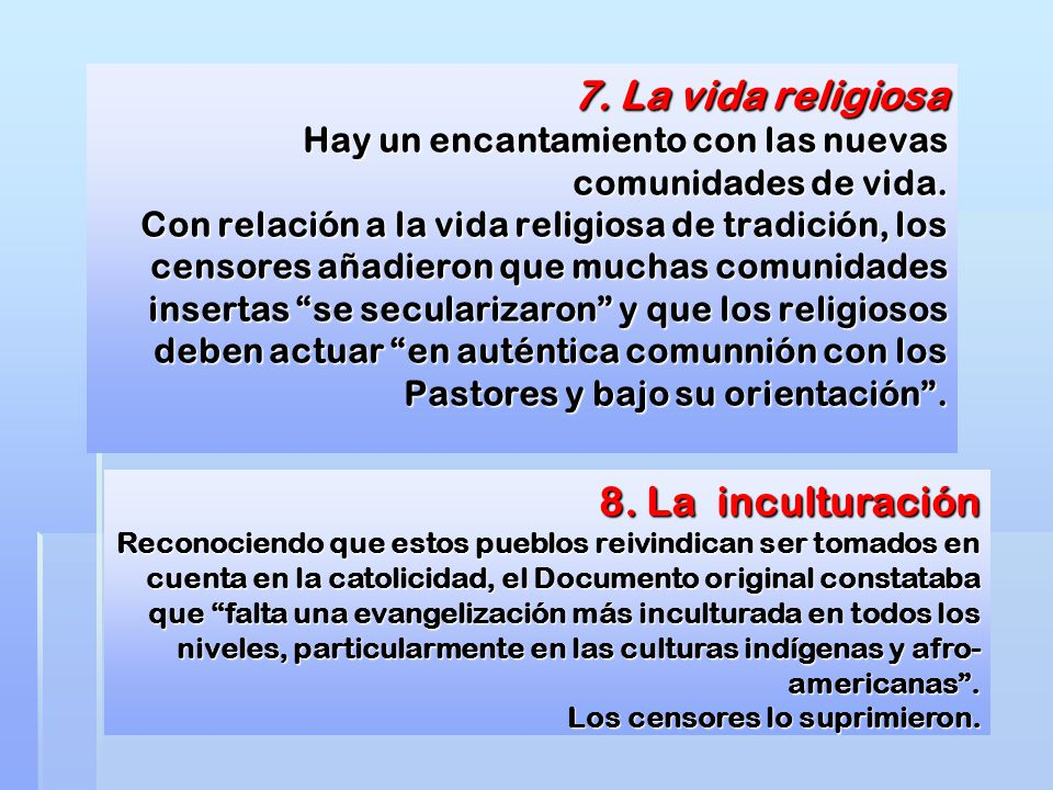 7. La vida religiosa Hay un encantamiento con las nuevas comunidades de vida. Con relación a la vida religiosa de tradición, los censores añadieron qu