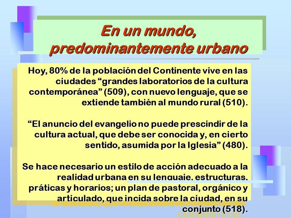 Hoy, 80% de la población del Continente vive en las ciudades grandes laboratorios de la cultura contemporánea (509), con nuevo lenguaje, que se extien