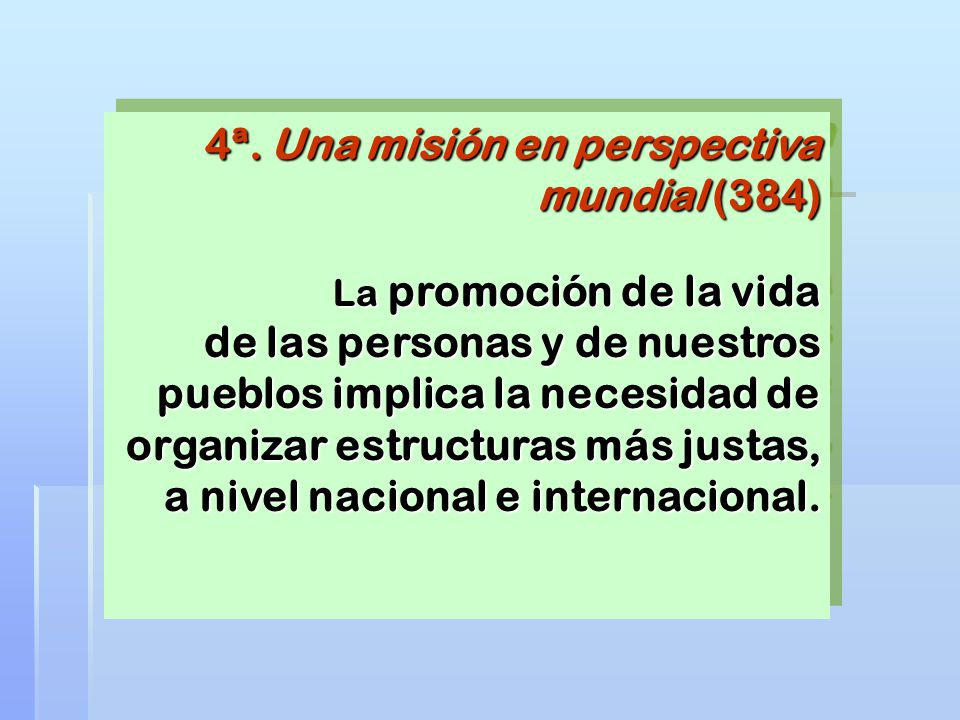 4ª. Una misión en perspectiva mundial (384) La promoción de la vida de las personas y de nuestros pueblos implica la necesidad de organizar estructura