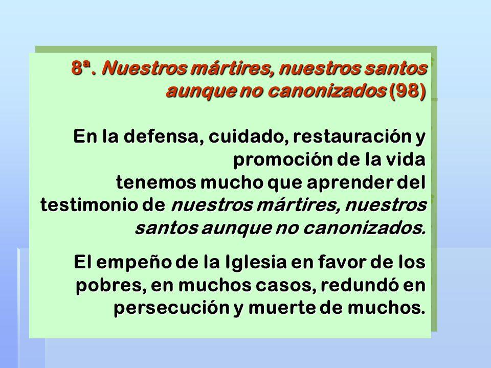 8ª. Nuestros mártires, nuestros santos aunque no canonizados (98) En la defensa, cuidado, restauración y promoción de la vida tenemos mucho que aprend