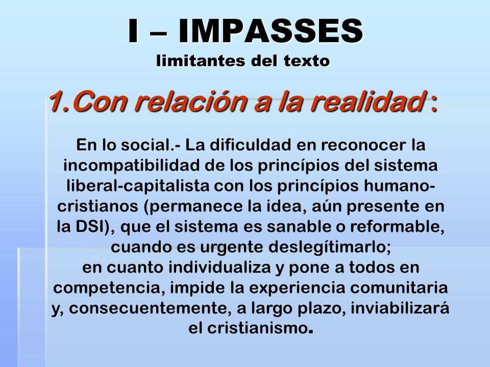 I – IMPASSES limitantes del texto 1.Con relación a la realidad : En lo social.- La dificuldad en reconocer la incompatibilidad de los princípios del s