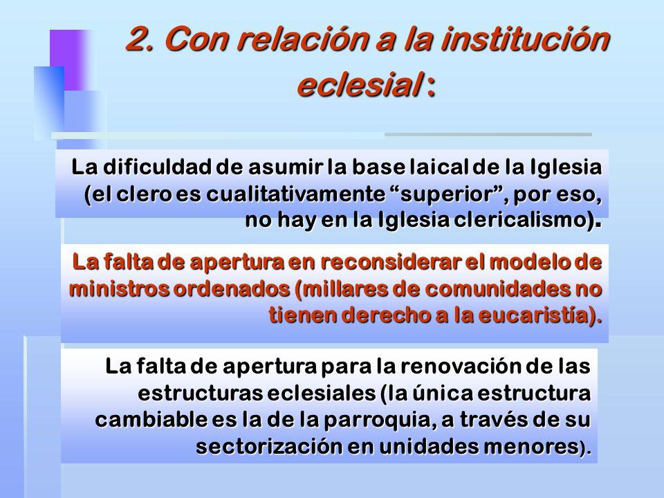 2. Con relación a la institución eclesial : La dificuldad de asumir la base laical de la Iglesia (el clero es cualitativamente superior, por eso, no h