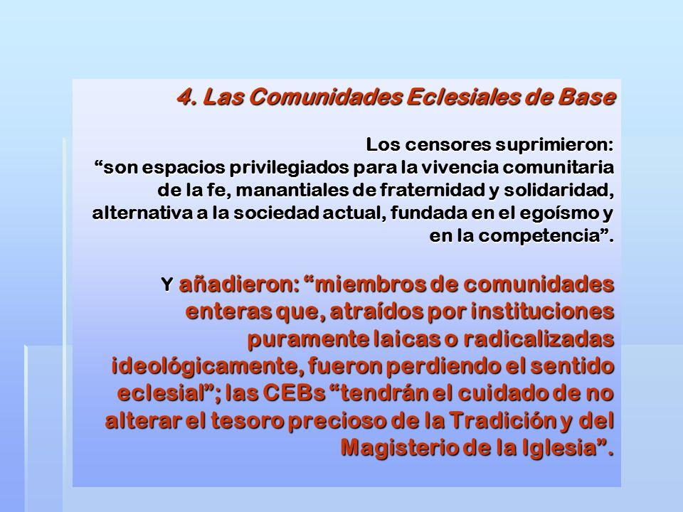 4. Las Comunidades Eclesiales de Base Los censores suprimieron: son espacios privilegiados para la vivencia comunitaria de la fe, manantiales de frate