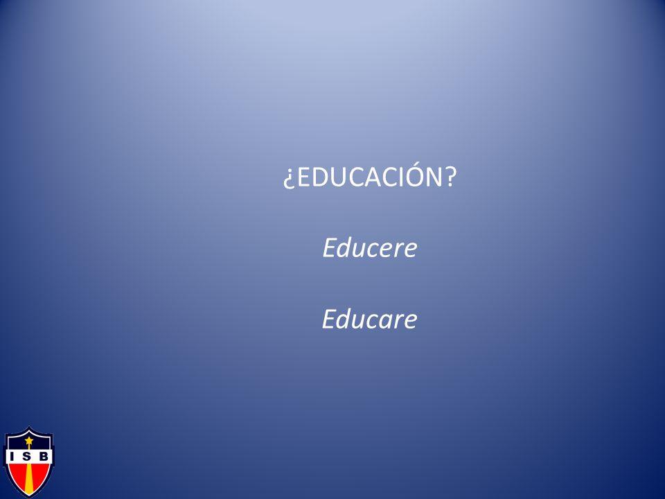 ¿EDUCACIÓN? Educere Educare