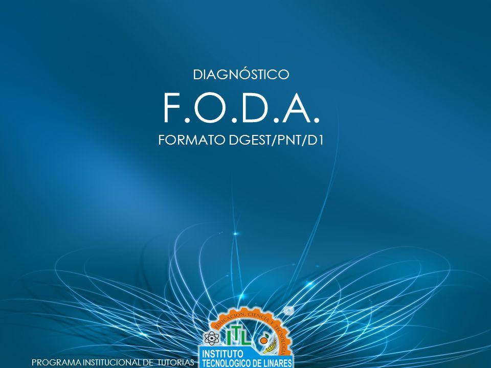 PROGRAMA INSTITUCIONAL DE TUTORIAS DIAGNÓSTICO F.O.D.A. FORMATO DGEST/PNT/D1