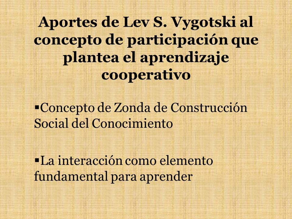 Aportes de Lev S. Vygotski al concepto de participación que plantea el aprendizaje cooperativo Concepto de Zonda de Construcción Social del Conocimien