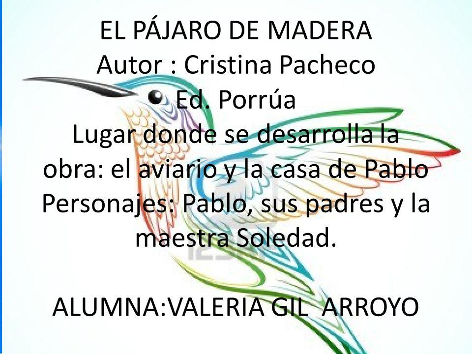 EL PÁJARO DE MADERA Autor : Cristina Pacheco Ed.