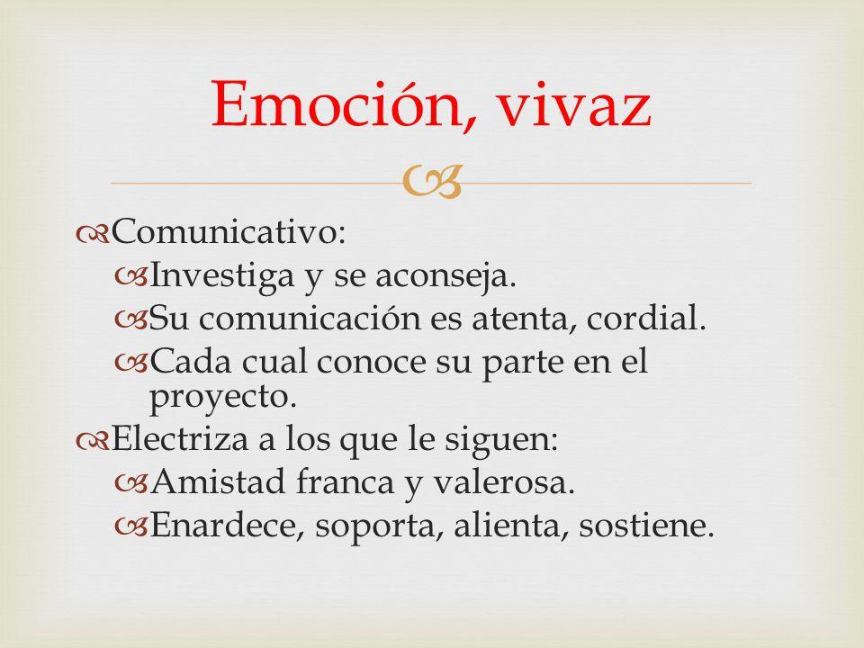 Comunicativo: Investiga y se aconseja. Su comunicación es atenta, cordial. Cada cual conoce su parte en el proyecto. Electriza a los que le siguen: Am