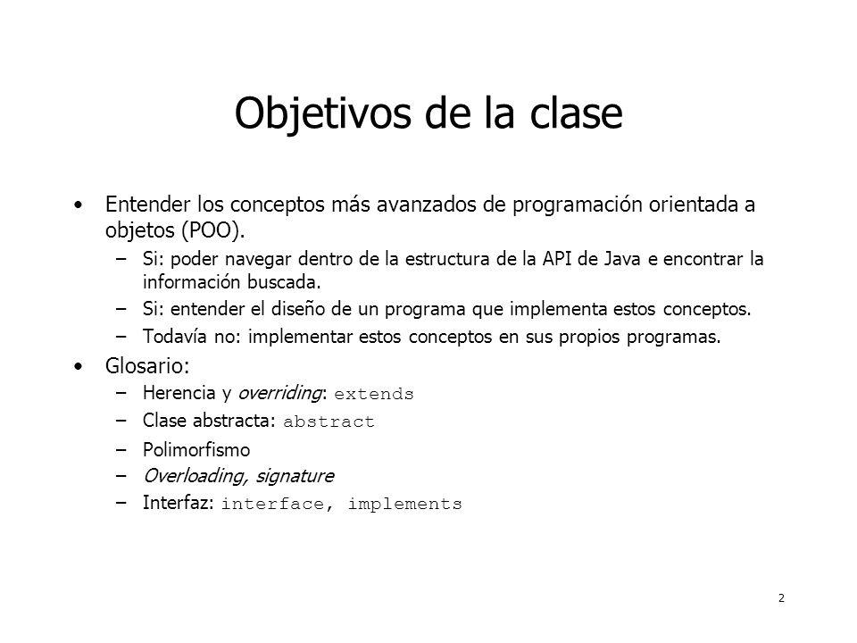 2 Objetivos de la clase Entender los conceptos más avanzados de programación orientada a objetos (POO). –Si: poder navegar dentro de la estructura de