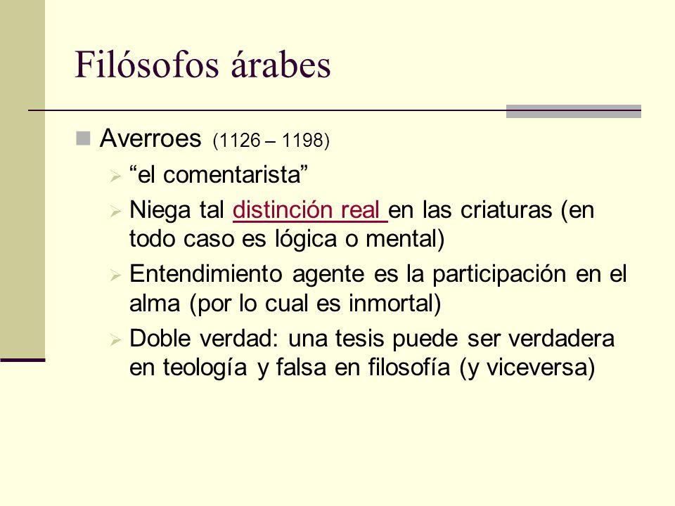 Filósofos árabes Averroes (1126 – 1198) el comentarista Niega tal distinción real en las criaturas (en todo caso es lógica o mental)distinción real En