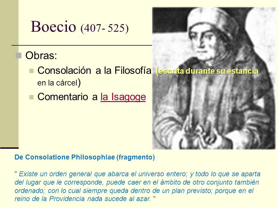 Boecio (407- 525) Obras: ( escrita durante su estancia Consolación a la Filosofía ( escrita durante su estancia en la cárcel ) Comentario a la Isagoge