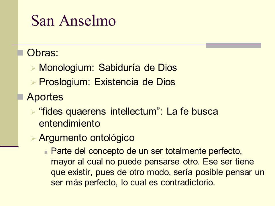 San Anselmo Obras: Monologium: Sabiduría de Dios Proslogium: Existencia de Dios Aportes fides quaerens intellectum: La fe busca entendimiento Argument
