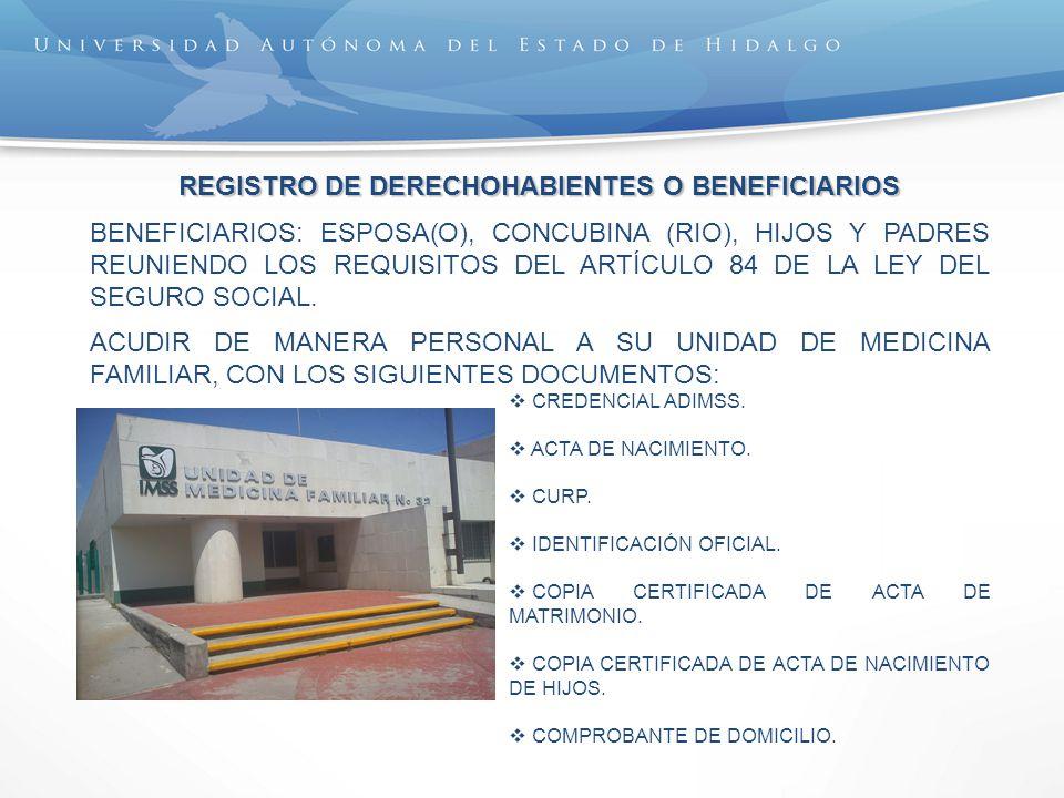 REGISTRO DE DERECHOHABIENTES O BENEFICIARIOS BENEFICIARIOS: ESPOSA(O), CONCUBINA (RIO), HIJOS Y PADRES REUNIENDO LOS REQUISITOS DEL ARTÍCULO 84 DE LA LEY DEL SEGURO SOCIAL.