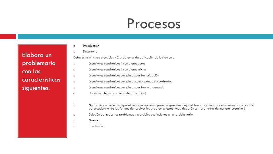 Procesos Elabora un problemario con las características siguientes: Introducción Desarrollo Deberá incluir cinco ejercicios y 2 problemas de aplicació