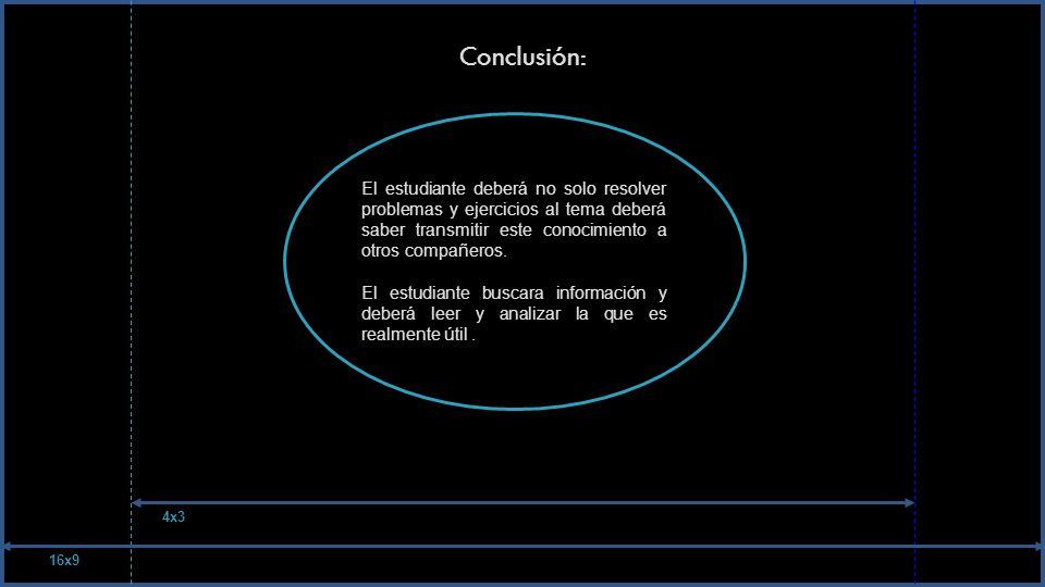 Conclusión: El estudiante deberá no solo resolver problemas y ejercicios al tema deberá saber transmitir este conocimiento a otros compañeros. El estu
