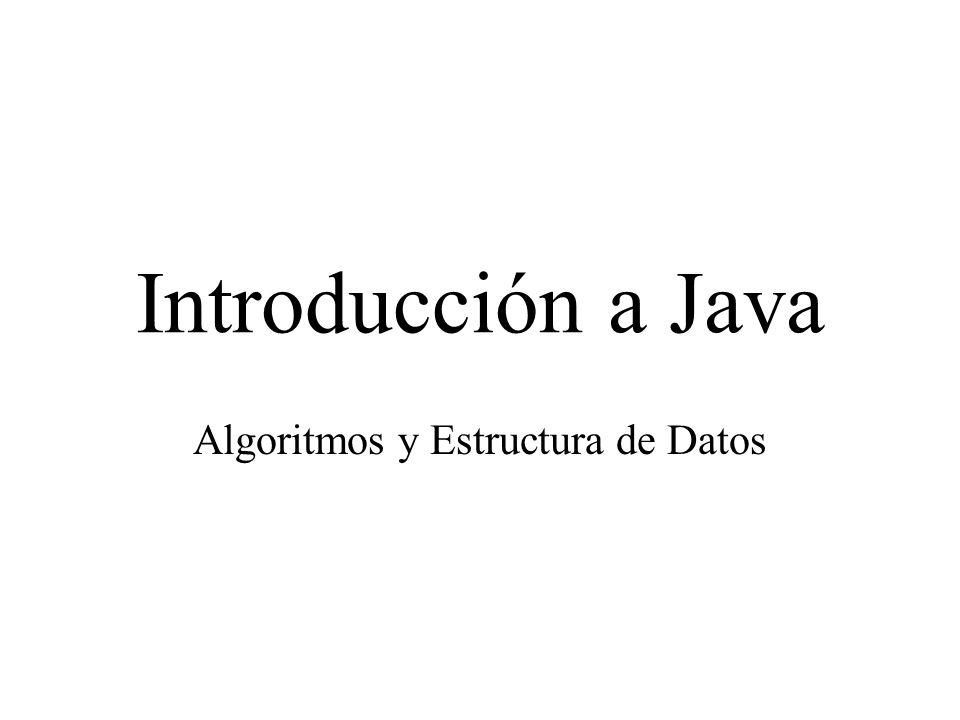 Introducción a Java Algoritmos y Estructura de Datos