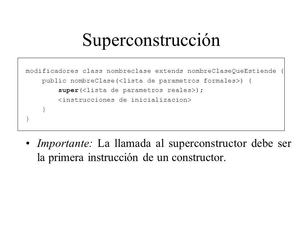 Superconstrucción modificadores class nombreclase extends nombreClaseQueEstiende { public nombreClase( ) { super( ); } Importante: La llamada al super