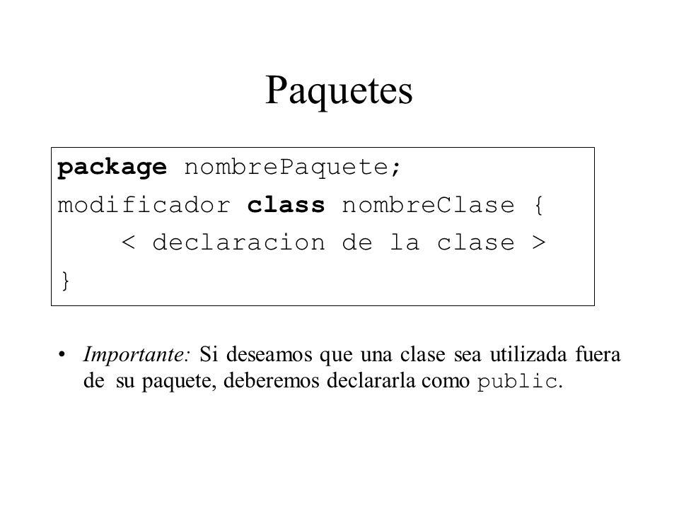 Paquetes package nombrePaquete; modificador class nombreClase { } Importante: Si deseamos que una clase sea utilizada fuera de su paquete, deberemos d