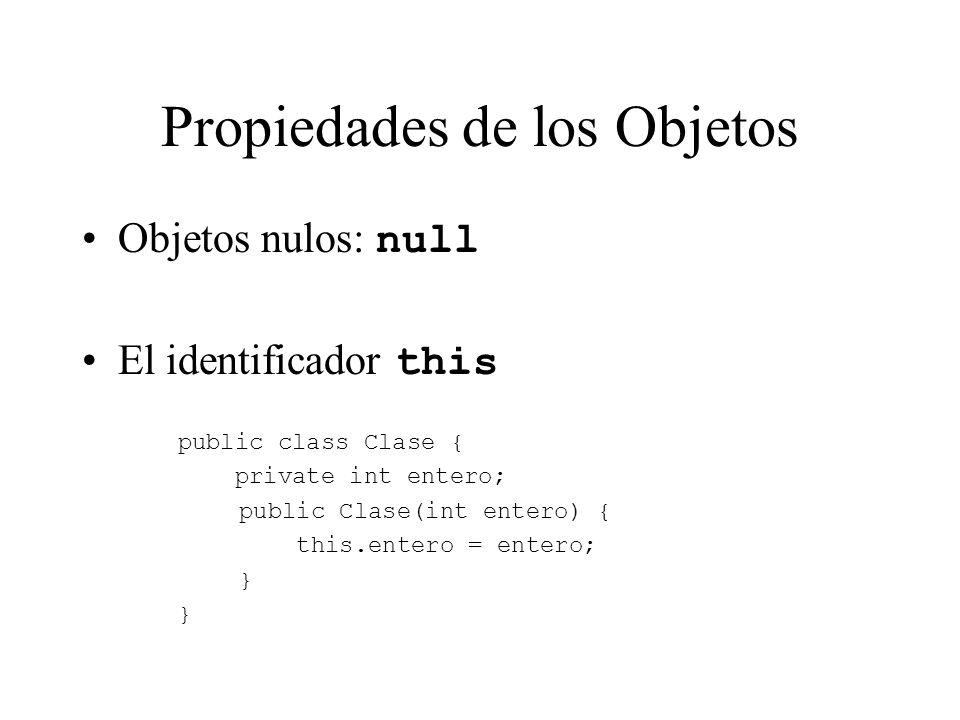 Propiedades de los Objetos Objetos nulos: null El identificador this public class Clase { private int entero; public Clase(int entero) { this.entero =