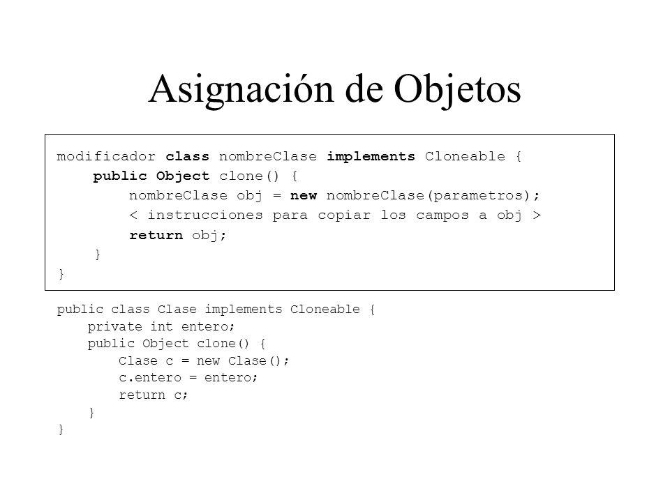 Asignación de Objetos modificador class nombreClase implements Cloneable { public Object clone() { nombreClase obj = new nombreClase(parametros); retu