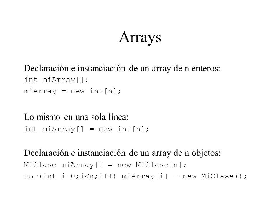 Arrays Declaración e instanciación de un array de n enteros: int miArray[]; miArray = new int[n]; Lo mismo en una sola línea: int miArray[] = new int[