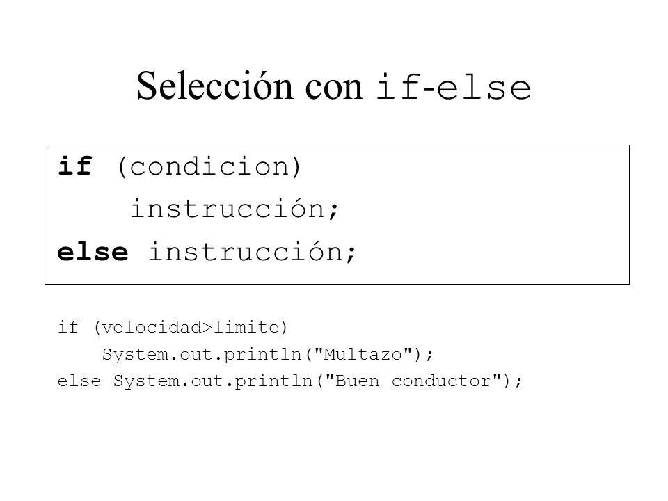 Selección con if - else if (condicion) instrucción; else instrucción; if (velocidad>limite) System.out.println(