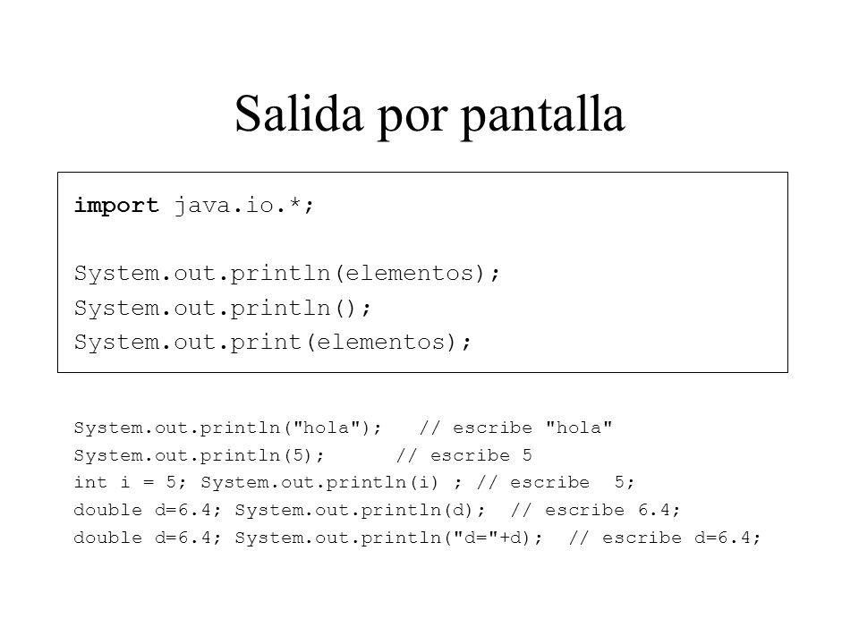 Salida por pantalla import java.io.*; System.out.println(elementos); System.out.println(); System.out.print(elementos); System.out.println(