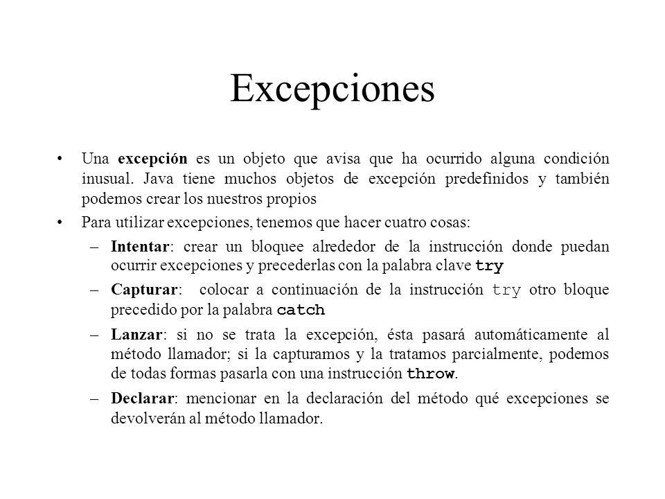 Excepciones Una excepción es un objeto que avisa que ha ocurrido alguna condición inusual. Java tiene muchos objetos de excepción predefinidos y tambi